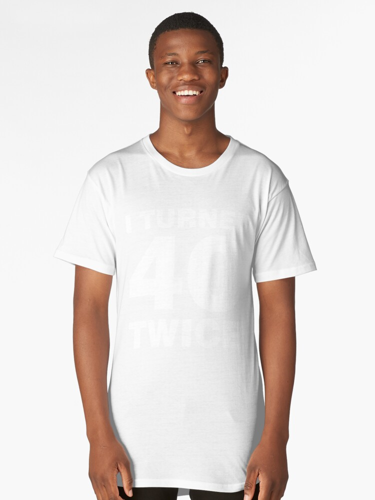 I Turned 40 Twice Funny 80th Birthday Long T Shirt Front