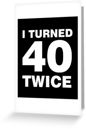 I Turned 40 Twice Funny 80th Birthday By JapaneseInkArt