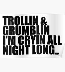 Trollin and Grumblin I'm cryin all night long Poster