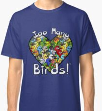 Too Many Birds! Bird Squad 1 Classic T-Shirt