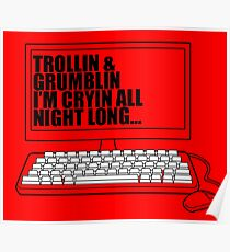 Trollin and Grumblin I'm cryin all night long - computer graphic Poster