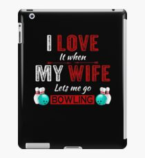 I love it when my wife lets me go bowling iPad Case/Skin