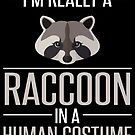 I'm Really a Raccoon in a Human Costume by Dave Jo