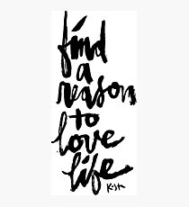 Find a Reason to Love Life : Black Script Photographic Print
