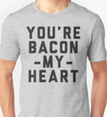 You're Bacon My Heart Unisex T-Shirt