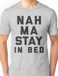 Nah, Ma Stay In Bed (Namaste In Bed) Unisex T-Shirt