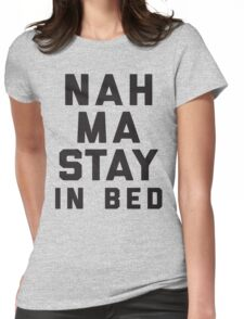 Nah, Ma Stay In Bed (Namaste In Bed) Womens Fitted T-Shirt