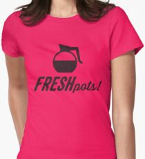 Fresh Pots! (Coffee) Womens Fitted T-Shirt