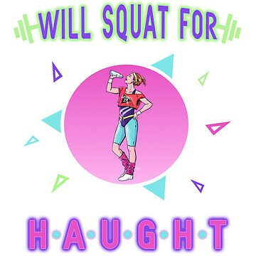Will Squat for Haught (Sweatshirt Version) by schmamsw
