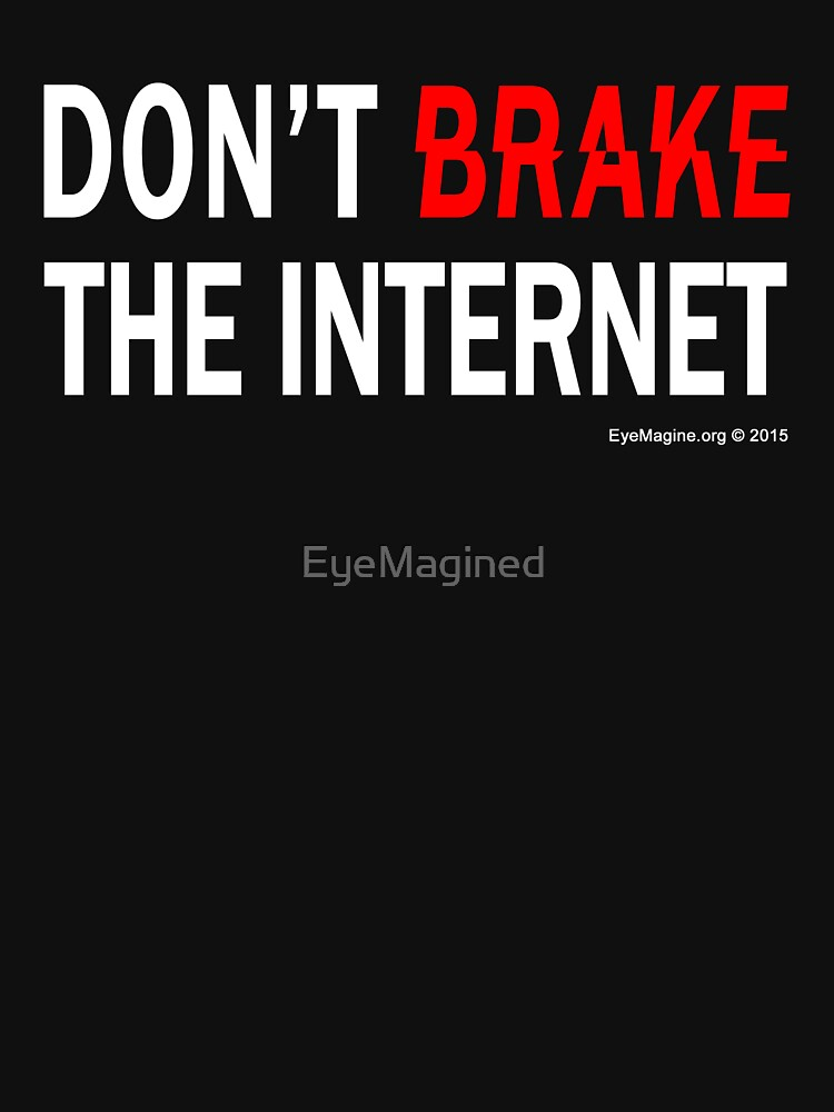 Don't Brake the Internet by EyeMagined