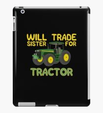 Will Trade Sister For Tractor T-Shirt | Funny Farmer Shirts iPad Case/Skin
