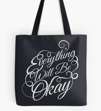 Everything Will Be Okay Tote Bag