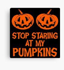 STOP STARING AT MY PUMPKINS 4 Canvas Print