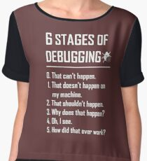 Six 6 Stages of Debugging Funny shirt for programmer, developer, coder Chiffon Top