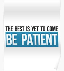 The best is yet to come, be patient! Poster