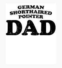 German Shorthaired Pointer Dad Dog Father Cute Pet Distressed T-Shirt Gift For Animal Lover Shelter Worker Funny Dog Parent Dog Child Fur Baby Fur Child Photographic Print