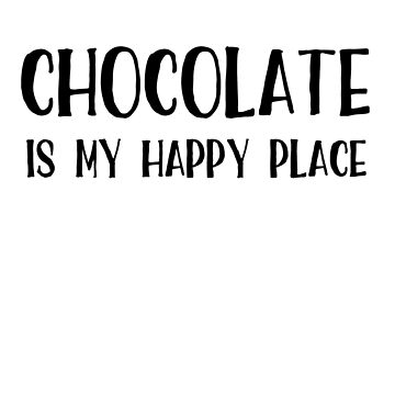 Chocolate is My Happy Place by activepassion