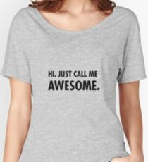 Hi. Just call me awesome. Women's Relaxed Fit T-Shirt