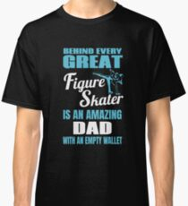 Skater Dad Behind Every Great Figure Skater Classic T-Shirt