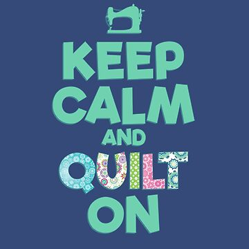 Gift for Quilter - Keep Calm & Quilt On by Dlinca