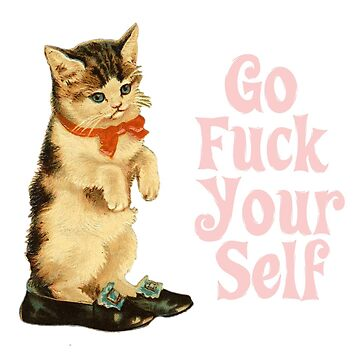 Kitty Says Go Fuck Yourself by zork40