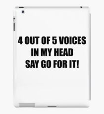 4 out of 5 Voices in my Head Say Go for It iPad Case/Skin