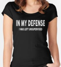 In My Defense I Was Left Unsupervised T-Shirt - Gift Idea Women's Fitted Scoop T-Shirt