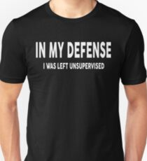 In My Defense I Was Left Unsupervised T-Shirt - Gift Idea Unisex T-Shirt