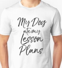 My Dog ate my Lesson Plans Unisex T-Shirt
