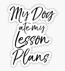 My Dog ate my Lesson Plans Sticker