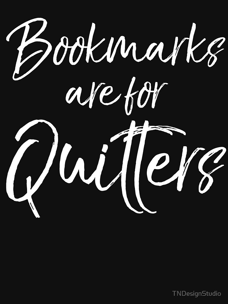 Bookmarks are for Quitters by TNDesignStudio