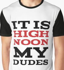 It Is High Noon My Dudes Graphic T-Shirt