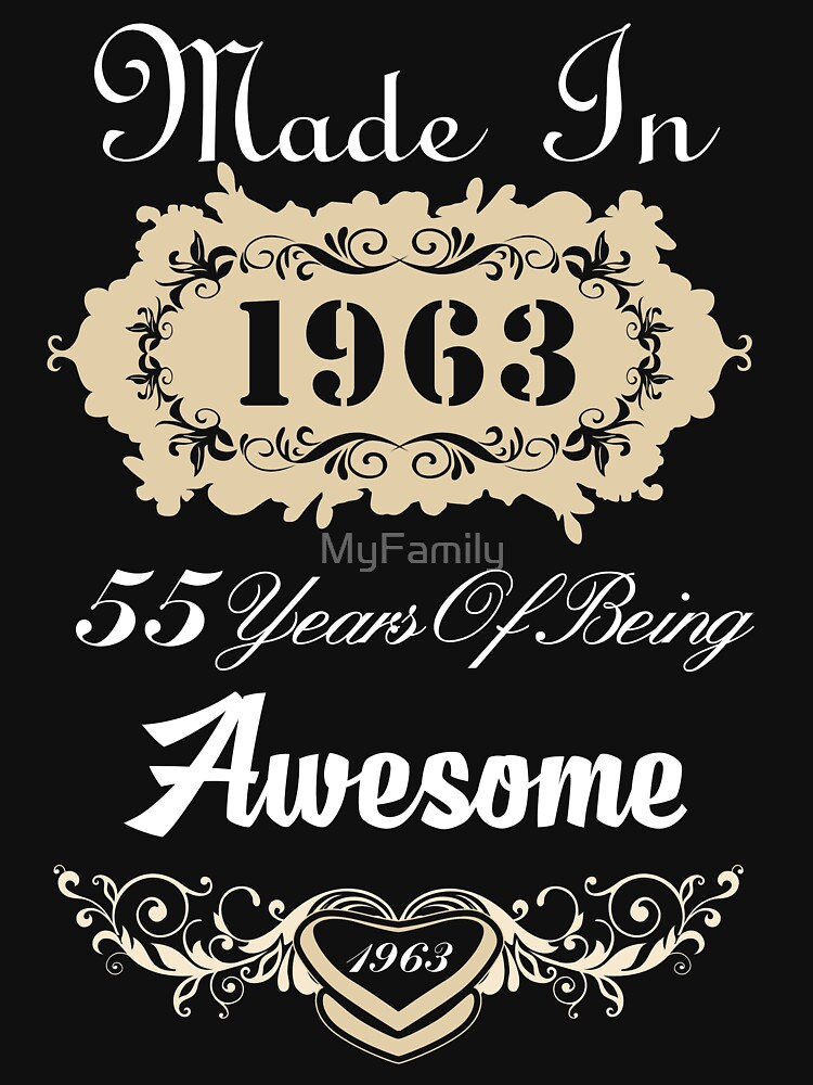 Made In 1963 55 Years Of Being Awesome By MyFamily