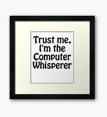 Trust Me, I'm the Computer Whisperer Framed Print