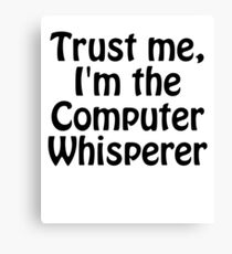 Trust Me, I'm the Computer Whisperer Canvas Print