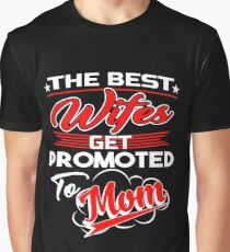 The Best Wifes Get Promoted To Mom T-Shirt Graphic T-Shirt