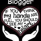 Herz eines Bloggers. Wenn du denkst, dass meine Hände voll sind, solltest du mein Herz sehen. von flamingarts