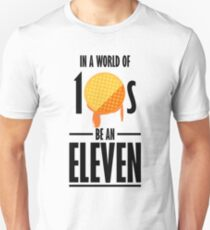 In a world of 10s be an 11 T-Shirt