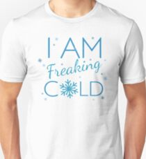 I Am Freaking Cold Shirt Xmas Christmas Funny Quote Gift Tee Unisex T-Shirt