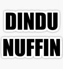 Dindu Nuffin Sticker