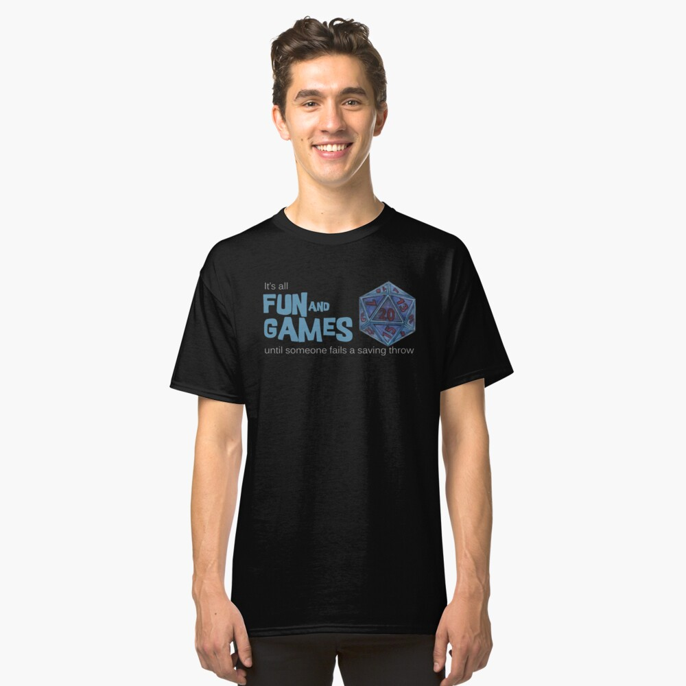 d8479442 Dungeons and dragons - Its all fun and games until someone loses a saving  throw Classic T-Shirt