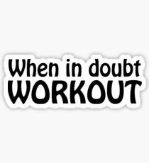 When in Doubt Workout Sticker