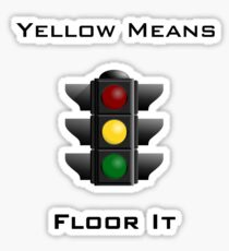 Yellow Means Floor It Sticker