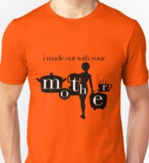 I made out with your mother! T-Shirt