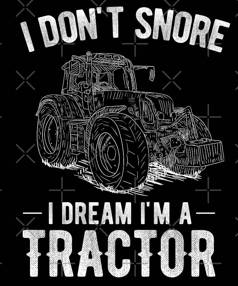 I Don't Snore I Dream I'm A Tractor Funny Farmer Joke by JapaneseInkArt