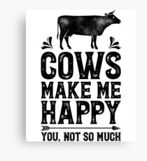 Cows Make Me Happy You Not So Much Shirt Funny Farming Farm Gifts T-shirt for Farmers or Cow Lovers Canvas Print