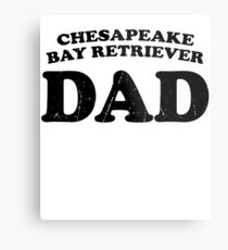 Chesapeake Bay Retriever Dad Dog Father Cute Pet Distressed T-Shirt Gift For Animal Lover Shelter Worker Funny Dog Parent Dog Child Fur Baby Fur Child Metal Print