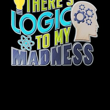 There's Logic To My Madness by gcruz1028