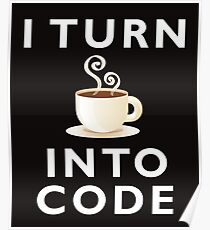 I Turn Coffee Into Code Programmer Hacker Poster