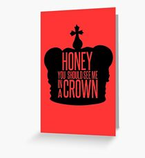 You should see me in a crown.  Greeting Card